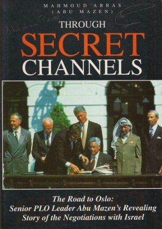THROUGH SECRET CHANNELS - The Road to Oslo Senior PLO Leader Abu Mazen's Revealing Story of the Negotiations with Israel