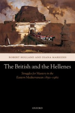 The British and the Hellenes Struggles for Mastery in the Eastern Mediterranean 1850-1960