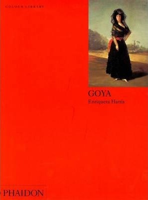 Goya An introduction to the work of Francisco Goya, Enriqueta Harris