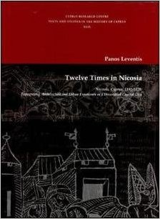 Twelve times in Nicosia, Nicosia, Cyprus, 1192-1570: Topography, Architecture and Urban Experience in a diversified capital city