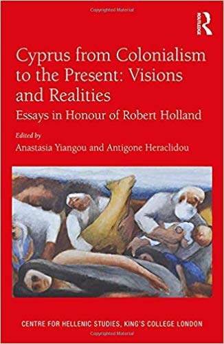 Cyprus from Colonialism to the Present: Visions and Realities: Essays in Honor of Robert Holland