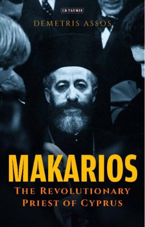MAKARIOS THE REVOLUTIONARY PRIEST OF CYPRUS