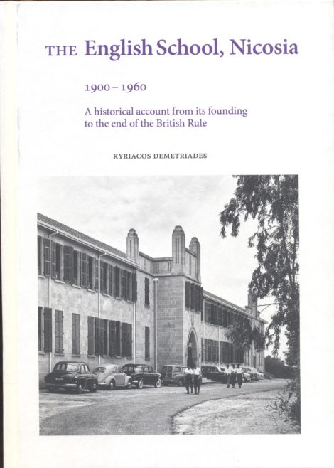 THE ENGLISH SCHOOL, NICOSIA 1900-1960, A HISTORICAL ACCOUNT FROM ITS FOUND TO THE END OF THE BRITISH RULE